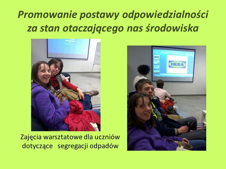 Zajęcia warsztatowe dla uczniów dotyczące segregacji odpadów Promowanie postawy odpowiedzialności za stan otaczającego nas środowiska
