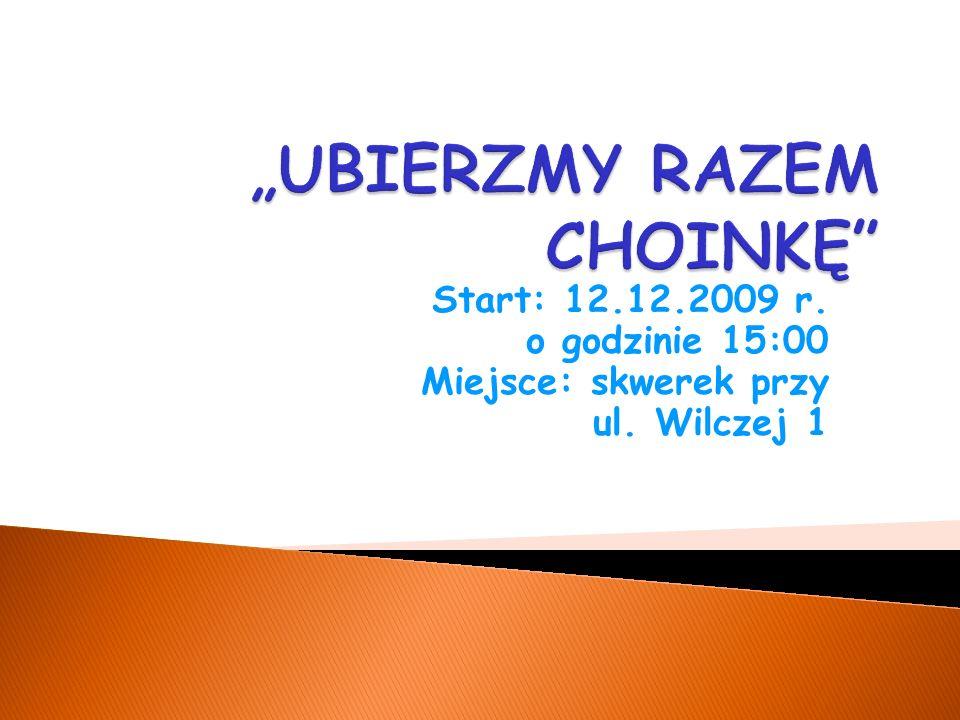 Start: 12.12.2009 r. o godzinie 15:00 Miejsce: skwerek przy ul. Wilczej 1