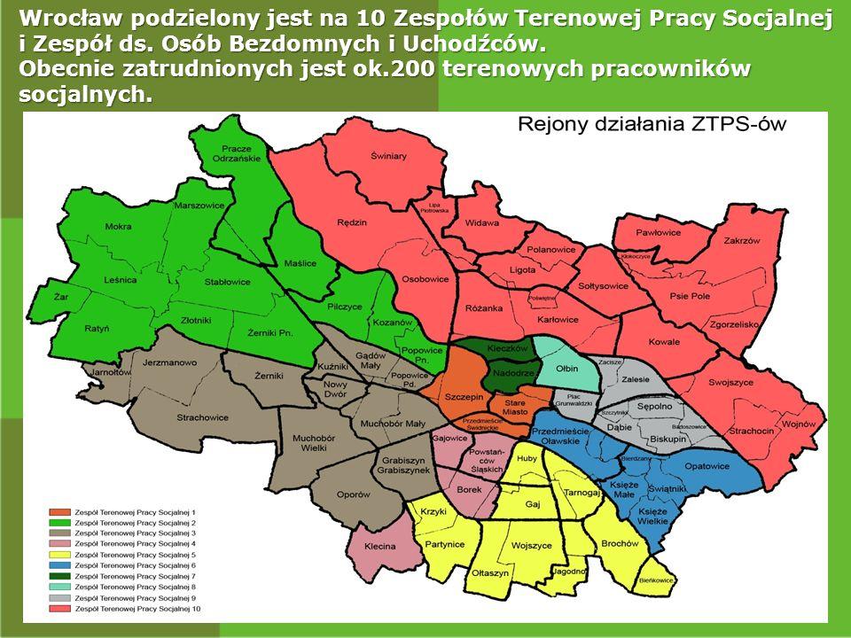 Wrocław podzielony jest na 10 Zespołów Terenowej Pracy Socjalnej i Zespół ds. Osób Bezdomnych i Uchodźców. Obecnie zatrudnionych jest ok.200 terenowyc