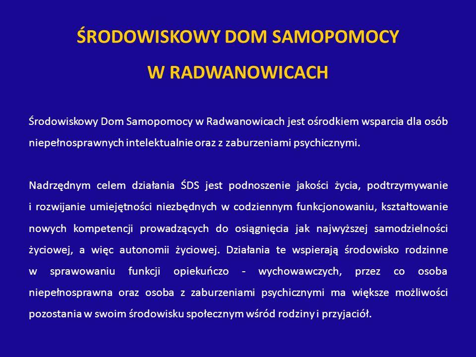 ŚRODOWISKOWY DOM SAMOPOMOCY W RADWANOWICACH Środowiskowy Dom Samopomocy w Radwanowicach jest ośrodkiem wsparcia dla osób niepełnosprawnych intelektualnie oraz z zaburzeniami psychicznymi.