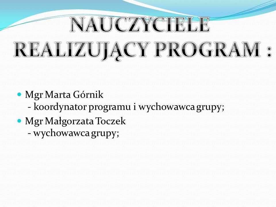Mgr Marta Górnik - koordynator programu i wychowawca grupy; Mgr Małgorzata Toczek - wychowawca grupy;