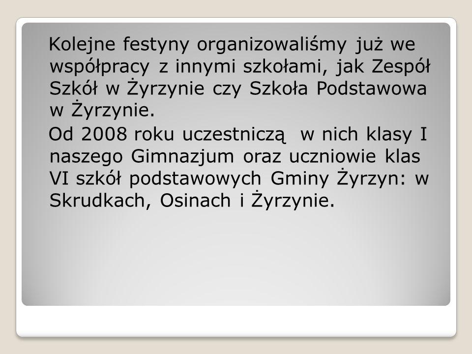 Kolejne festyny organizowaliśmy już we współpracy z innymi szkołami, jak Zespół Szkół w Żyrzynie czy Szkoła Podstawowa w Żyrzynie. Od 2008 roku uczest