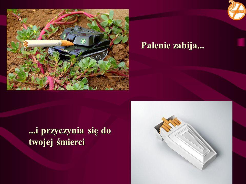 Palenie zabija......i przyczynia się do twojej śmierci