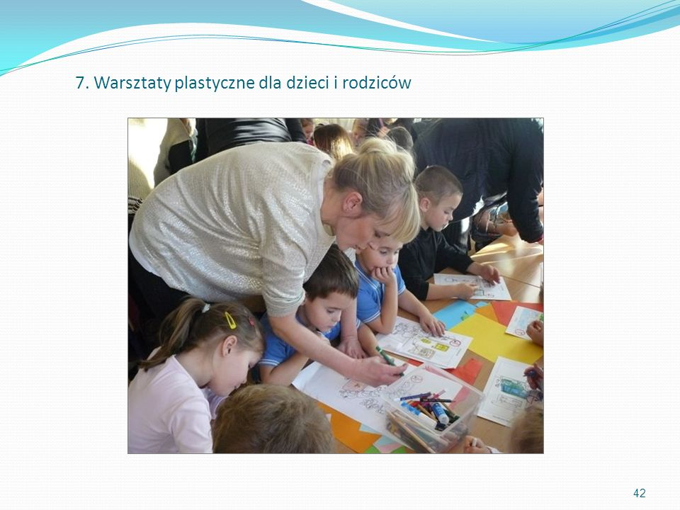 42 7. Warsztaty plastyczne dla dzieci i rodziców