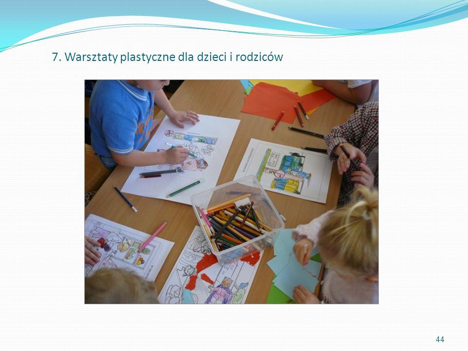 44 7. Warsztaty plastyczne dla dzieci i rodziców