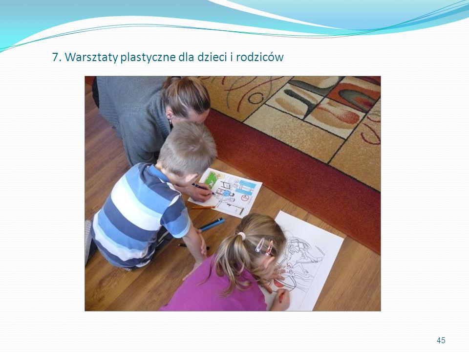 45 7. Warsztaty plastyczne dla dzieci i rodziców