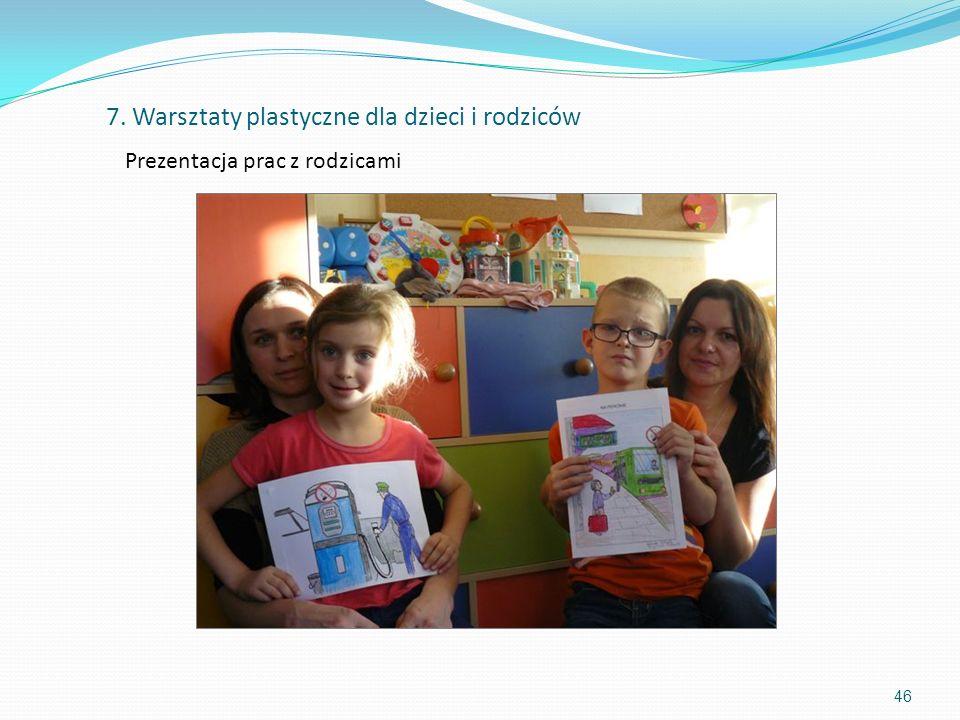 Prezentacja prac z rodzicami 46 7. Warsztaty plastyczne dla dzieci i rodziców