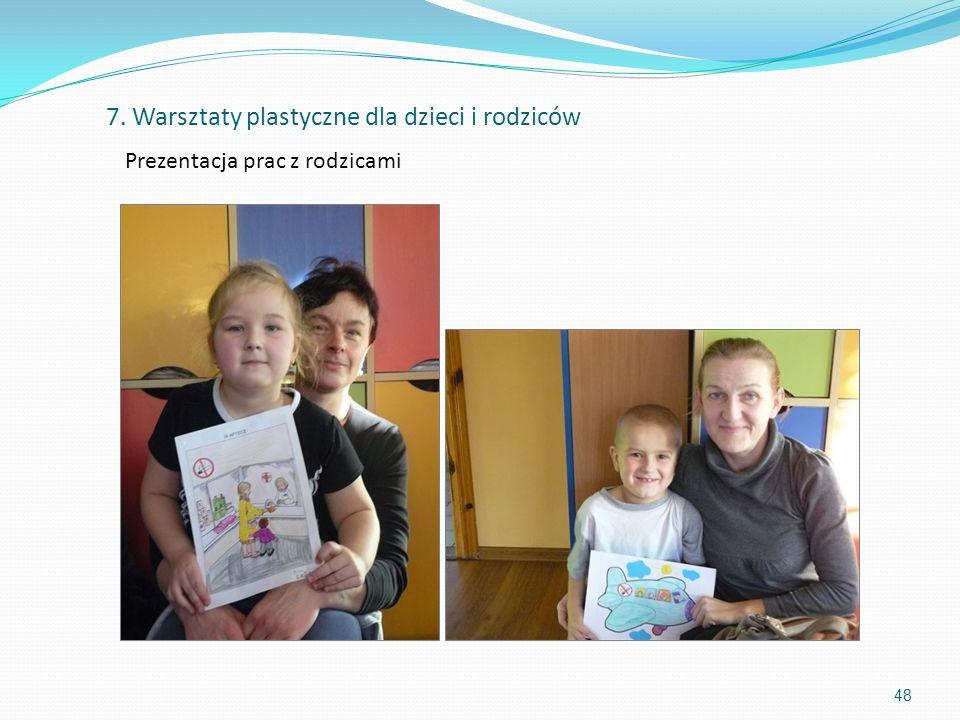 48 Prezentacja prac z rodzicami 7. Warsztaty plastyczne dla dzieci i rodziców