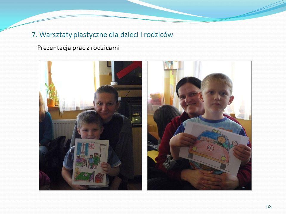 53 Prezentacja prac z rodzicami 7. Warsztaty plastyczne dla dzieci i rodziców