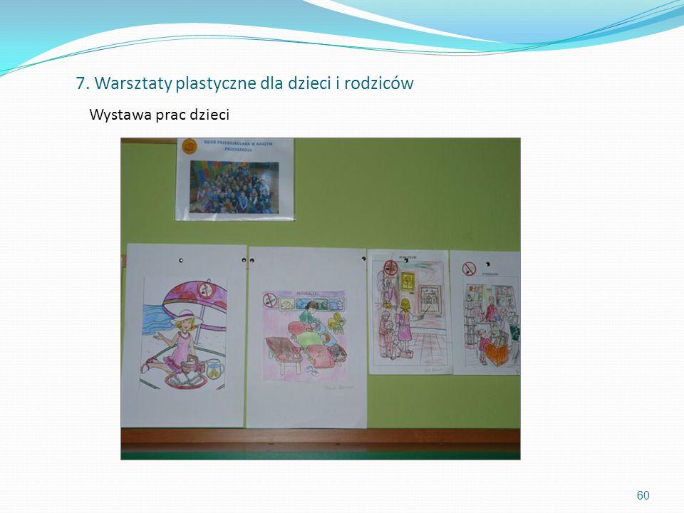60 7. Warsztaty plastyczne dla dzieci i rodziców Wystawa prac dzieci