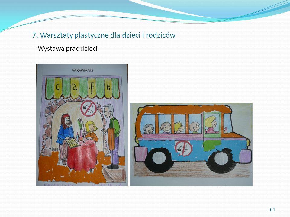 61 7. Warsztaty plastyczne dla dzieci i rodziców Wystawa prac dzieci