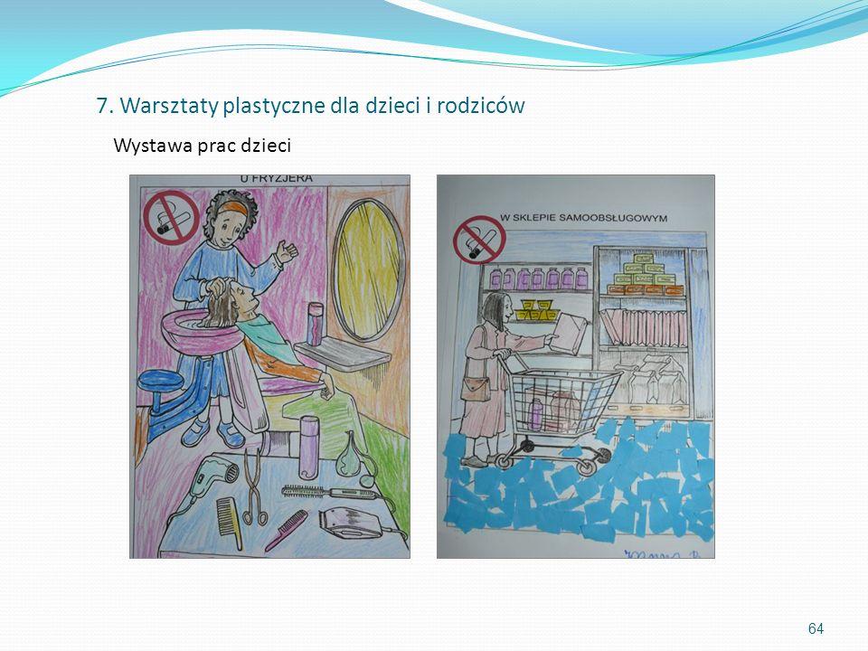 64 7. Warsztaty plastyczne dla dzieci i rodziców Wystawa prac dzieci