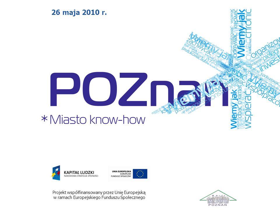Projekt współfinansowany przez Unię Europejską w ramach Europejskiego Funduszu Społecznego 26 maja 2010 r.