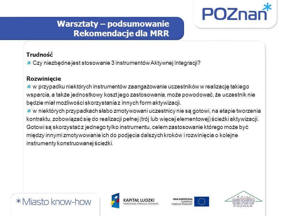 Warsztaty – podsumowanie Rekomendacje dla MRR Trudność Czy niezbędne jest stosowanie 3 instrumentów Aktywnej Integracji.