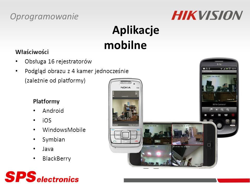 Aplikacje mobilne Oprogramowanie Platformy Android iOS WindowsMobile Symbian Java BlackBerry Właściwości Obsługa 16 rejestratorów Podgląd obrazu z 4 kamer jednocześnie (zależnie od platformy)