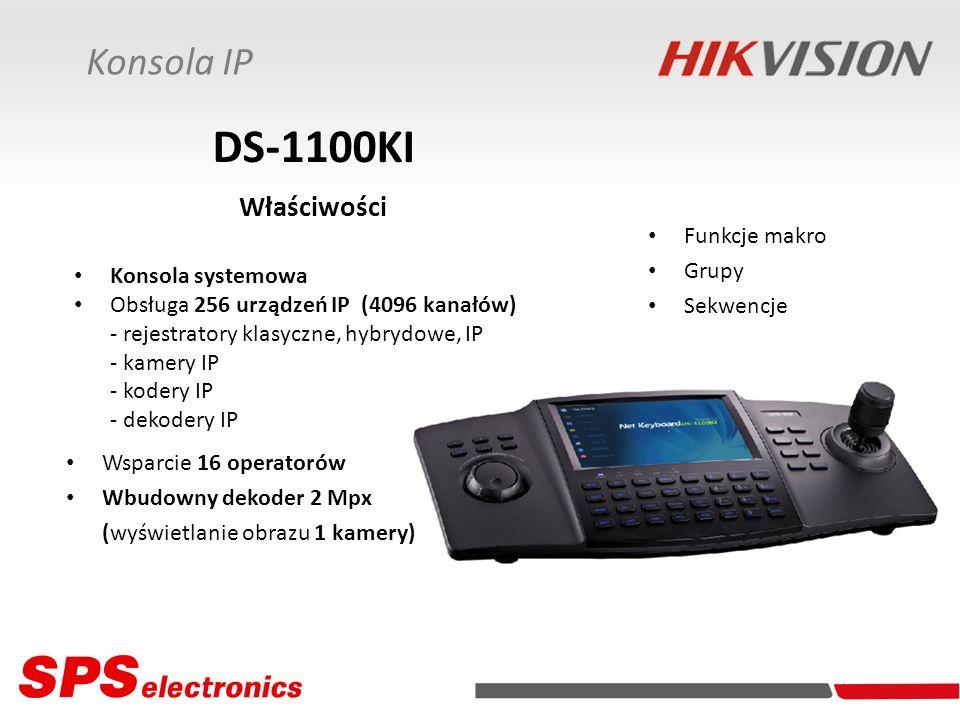Konsola IP DS-1100KI Właściwości Konsola systemowa Obsługa 256 urządzeń IP (4096 kanałów) - rejestratory klasyczne, hybrydowe, IP - kamery IP - kodery IP - dekodery IP Funkcje makro Grupy Sekwencje Wsparcie 16 operatorów Wbudowny dekoder 2 Mpx (wyświetlanie obrazu 1 kamery)