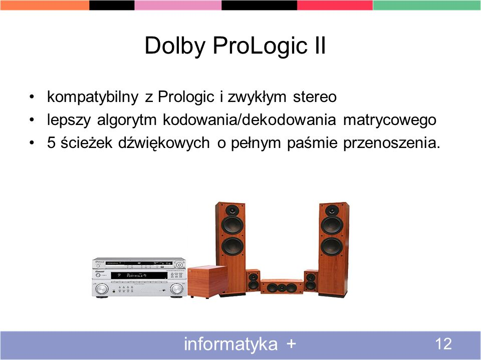 Dolby ProLogic II kompatybilny z Prologic i zwykłym stereo lepszy algorytm kodowania/dekodowania matrycowego 5 ścieżek dźwiękowych o pełnym paśmie prz