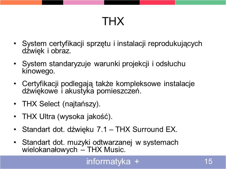 THX System certyfikacji sprzętu i instalacji reprodukujących dźwięk i obraz. System standaryzuje warunki projekcji i odsłuchu kinowego. Certyfikacji p
