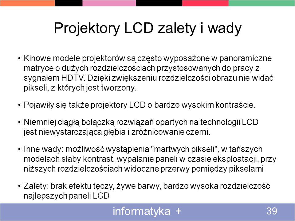 Projektory LCD zalety i wady Kinowe modele projektorów są często wyposażone w panoramiczne matryce o dużych rozdzielczościach przystosowanych do pracy z sygnałem HDTV.