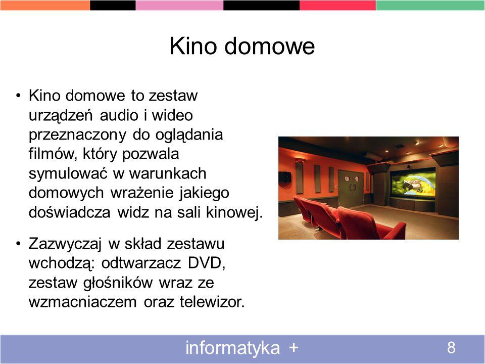 Kino domowe informatyka + 8 Kino domowe to zestaw urządzeń audio i wideo przeznaczony do oglądania filmów, który pozwala symulować w warunkach domowych wrażenie jakiego doświadcza widz na sali kinowej.