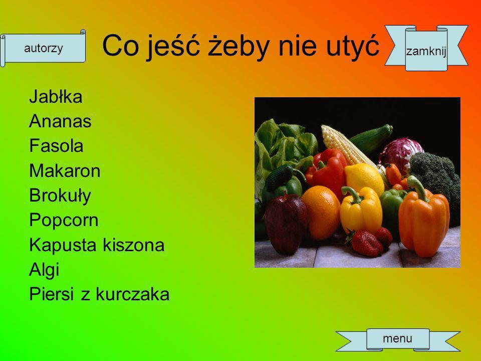 Co jeść żeby nie utyć Jabłka Ananas Fasola Makaron Brokuły Popcorn Kapusta kiszona Algi Piersi z kurczaka menu zamknij autorzy