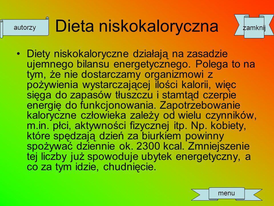 Dieta niskokaloryczna Diety niskokaloryczne działają na zasadzie ujemnego bilansu energetycznego.