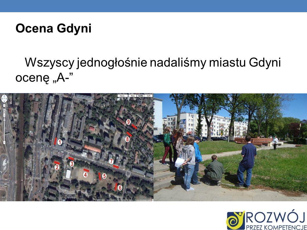 Ocena Gdyni Wszyscy jednogłośnie nadaliśmy miastu Gdyni ocenę A-