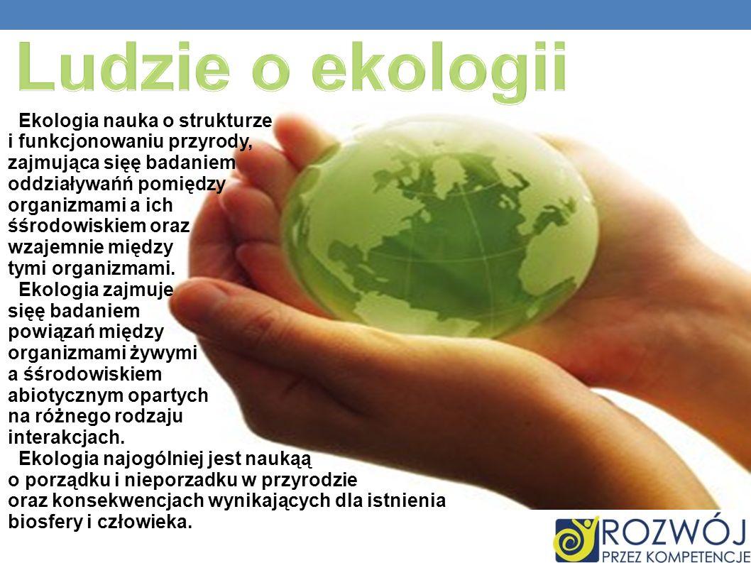 Ekologia nauka o strukturze i funkcjonowaniu przyrody, zajmująca sięę badaniem oddziaływańń pomiędzy organizmami a ich śśrodowiskiem oraz wzajemnie mi