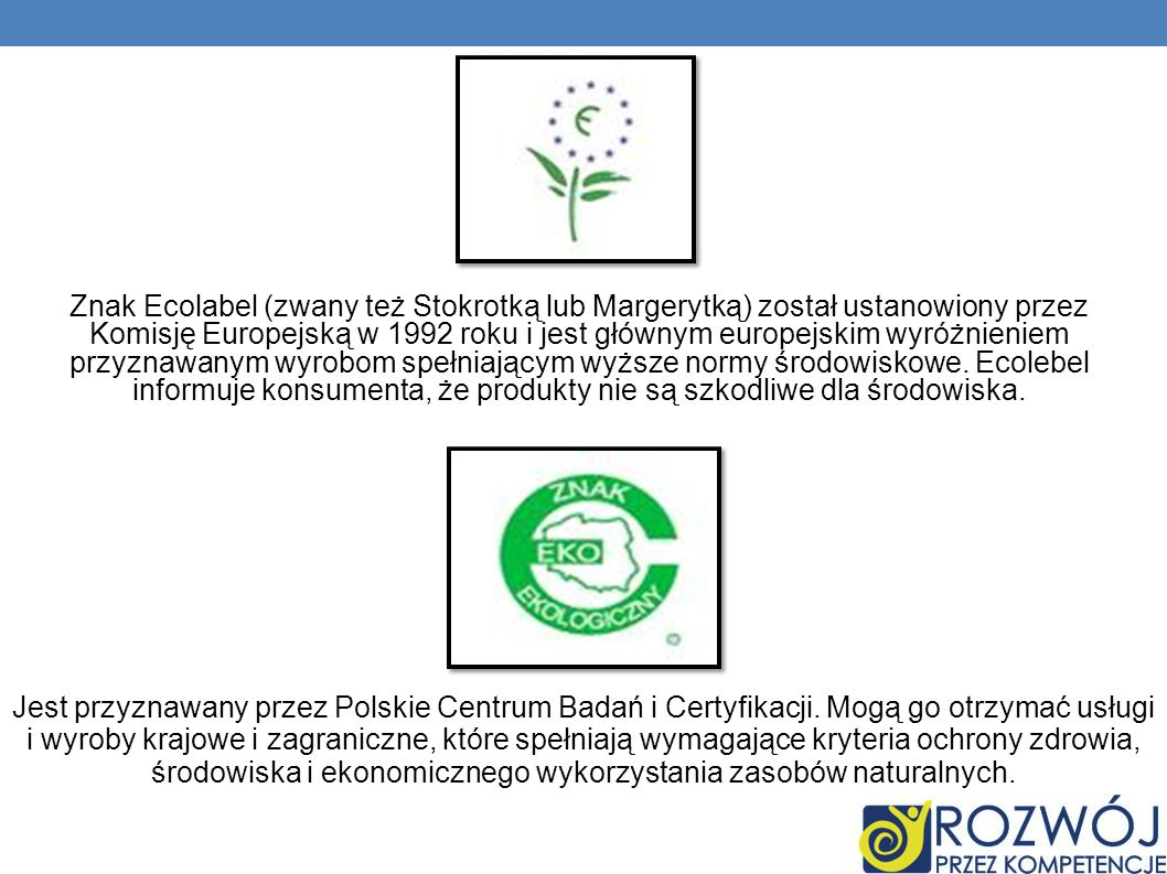 Znak Ecolabel (zwany też Stokrotką lub Margerytką) został ustanowiony przez Komisję Europejską w 1992 roku i jest głównym europejskim wyróżnieniem prz