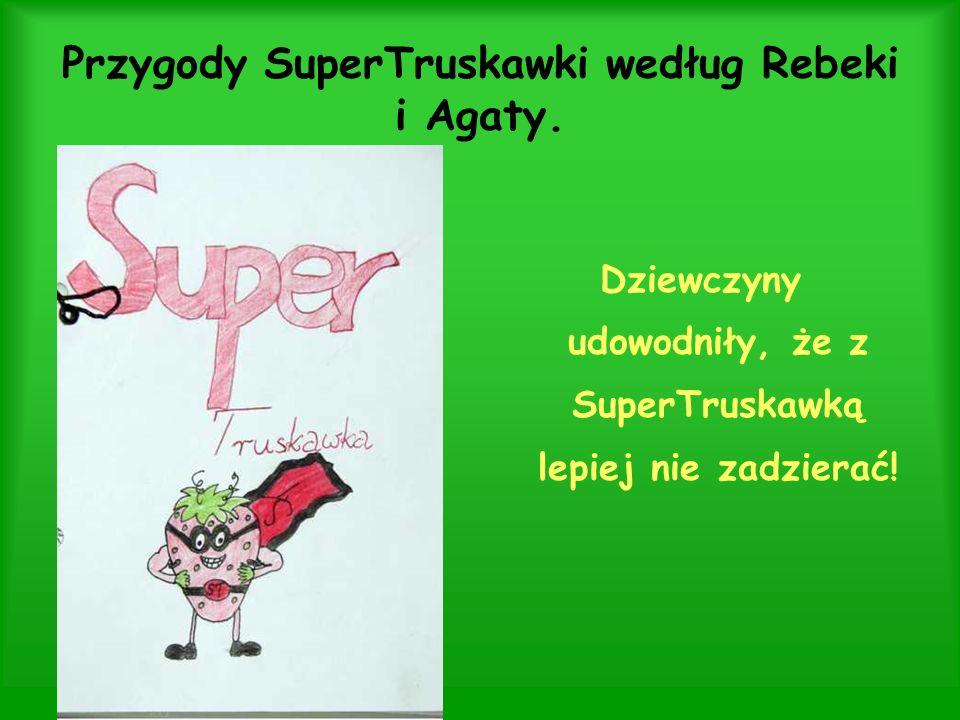 Przygody SuperTruskawki według Rebeki i Agaty. Dziewczyny udowodniły, że z SuperTruskawką lepiej nie zadzierać!
