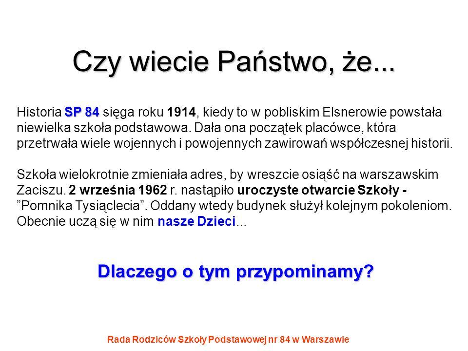 Rada Rodziców Szkoły Podstawowej nr 84 w Warszawie Czy wiecie Państwo, że... SP 84 Historia SP 84 sięga roku 1914, kiedy to w pobliskim Elsnerowie pow