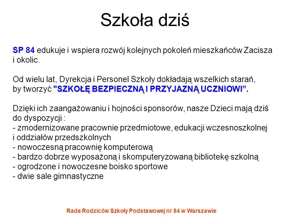 Rada Rodziców Szkoły Podstawowej nr 84 w Warszawie Szkoła dziś SP 84 edukuje i wspiera rozwój kolejnych pokoleń mieszkańców Zacisza i okolic.
