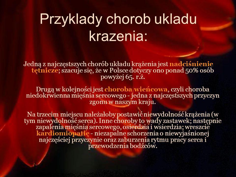 Przyklady chorob ukladu krazenia: Jedną z najczęstszych chorób układu krążenia jest nadciśnienie tętnicze; szacuje się, że w Polsce dotyczy ono ponad