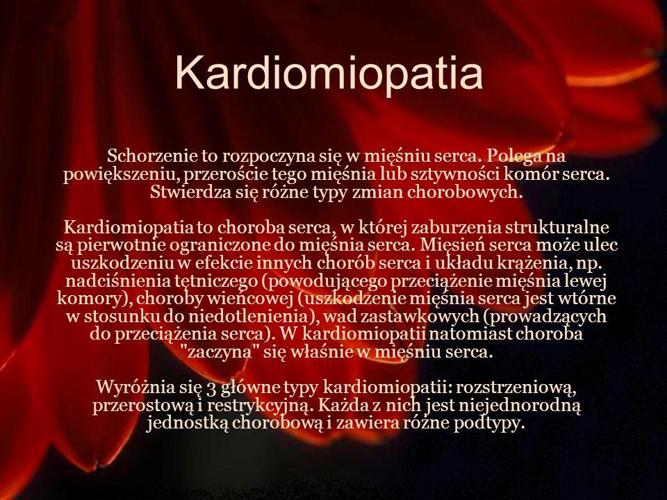 Kardiomiopatia Schorzenie to rozpoczyna się w mięśniu serca. Polega na powiększeniu, przeroście tego mięśnia lub sztywności komór serca. Stwierdza się