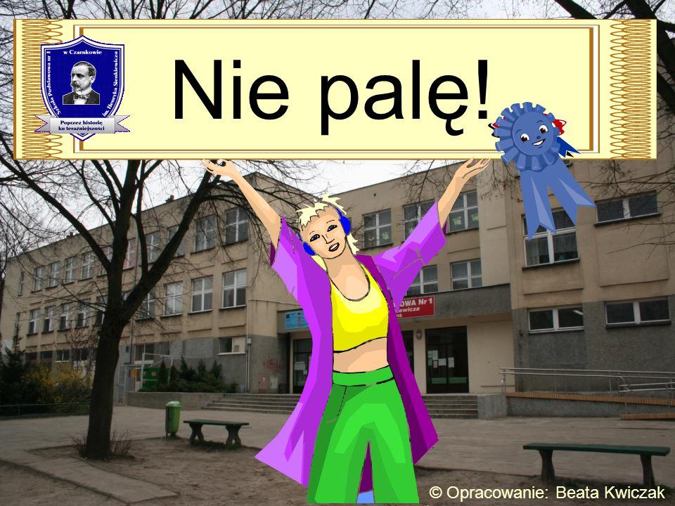 Nie palę! © Opracowanie: Beata Kwiczak