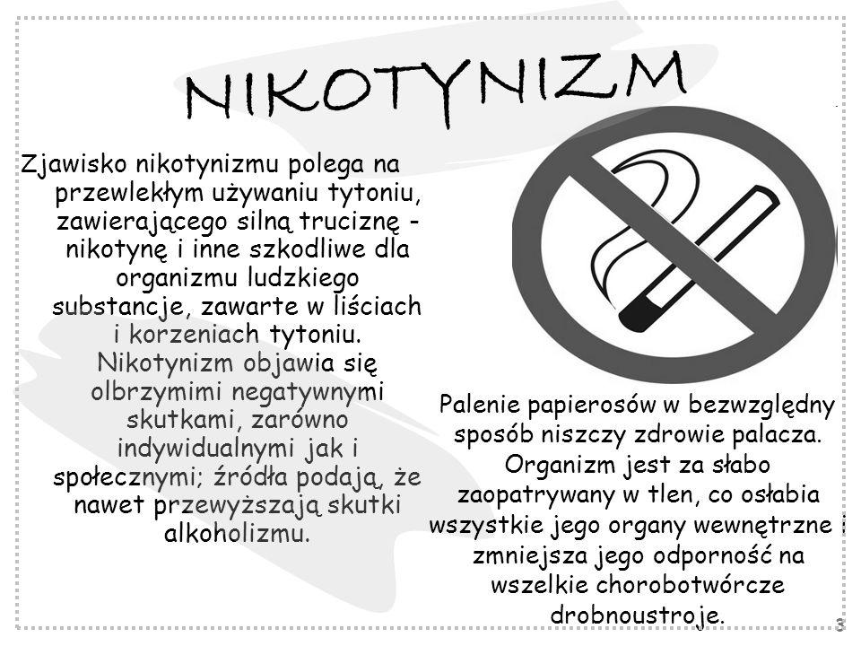 3 NIKOTYNIZM Z jawisko nikotynizmu polega na przewlekłym używaniu tytoniu, zawierającego silną truciznę - nikotynę i inne szkodliwe dla organizmu ludzkiego substancje, zawarte w liściach i korzeniach tytoniu.