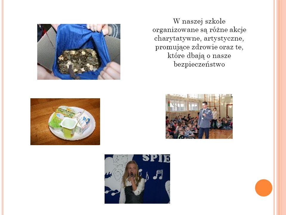 W naszej szkole organizowane są różne akcje charytatywne, artystyczne, promujące zdrowie oraz te, które dbają o nasze bezpieczeństwo