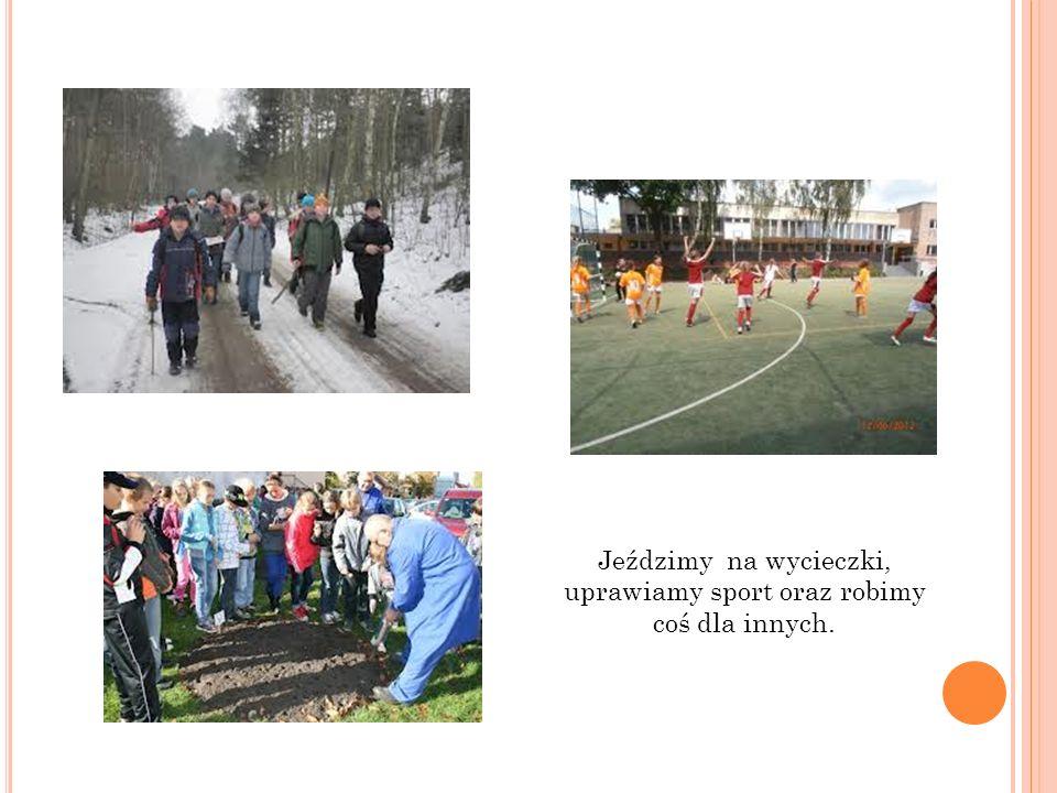 Jeździmy na wycieczki, uprawiamy sport oraz robimy coś dla innych.