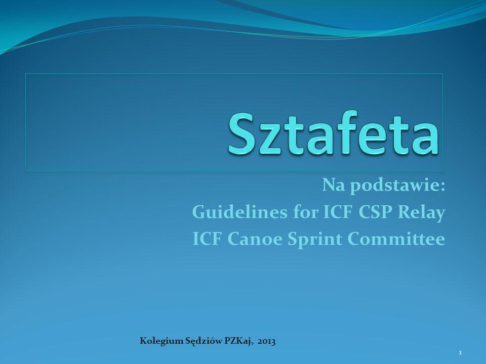 1 Na podstawie: Guidelines for ICF CSP Relay ICF Canoe Sprint Committee Kolegium Sędziów PZKaj, 2013 1