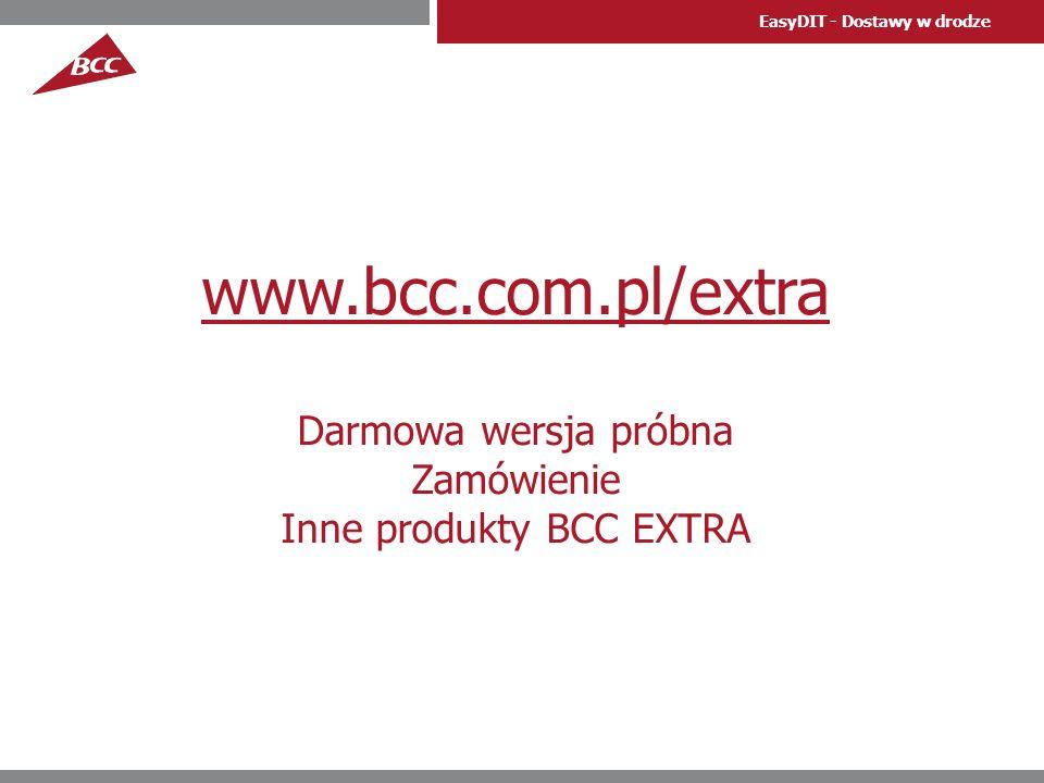 EasyDIT - Dostawy w drodze www.bcc.com.pl/extra Darmowa wersja próbna Zamówienie Inne produkty BCC EXTRA