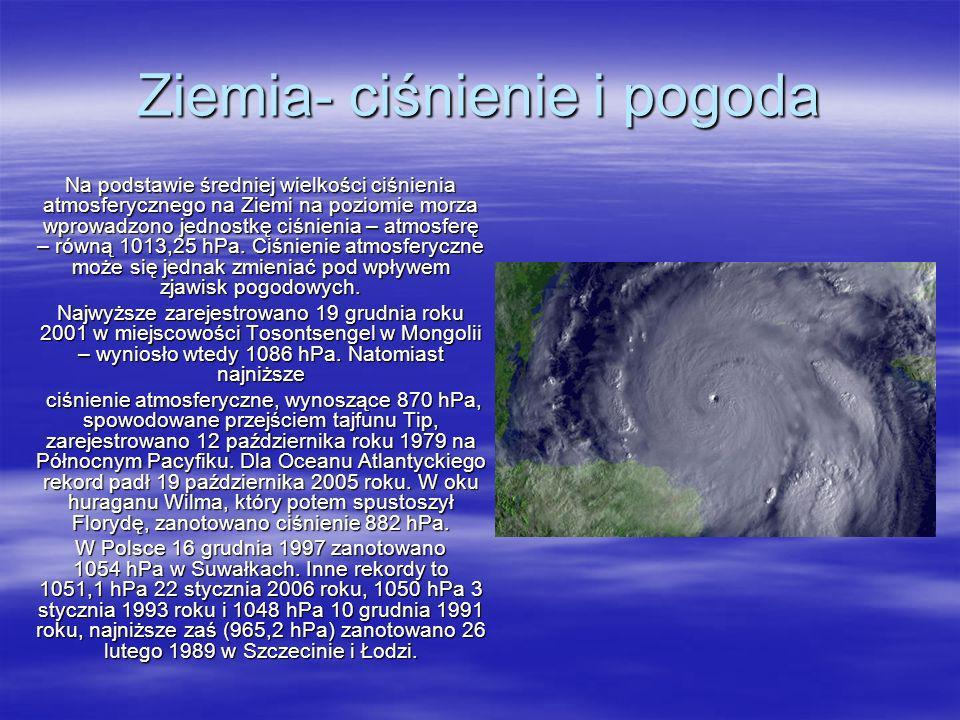 Ziemia- ciśnienie i pogoda Na podstawie średniej wielkości ciśnienia atmosferycznego na Ziemi na poziomie morza wprowadzono jednostkę ciśnienia – atmo