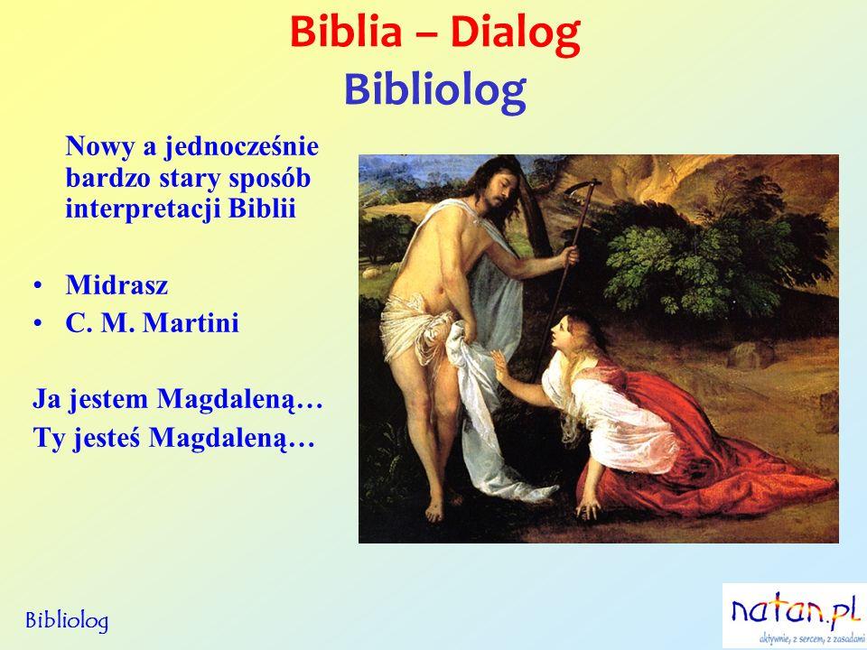Biblia – Dialog Bibliolog Nowy a jednocześnie bardzo stary sposób interpretacji Biblii Midrasz C. M. Martini Ja jestem Magdaleną… Ty jesteś Magdaleną…