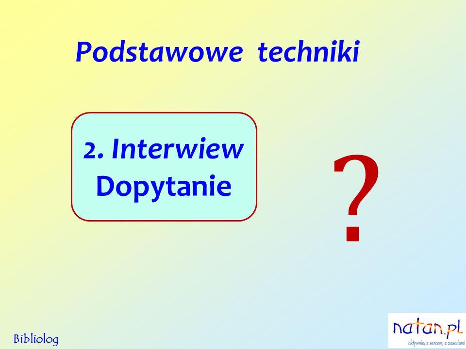 Podstawowe techniki 2. Interwiew Dopytanie Bibliolog ?