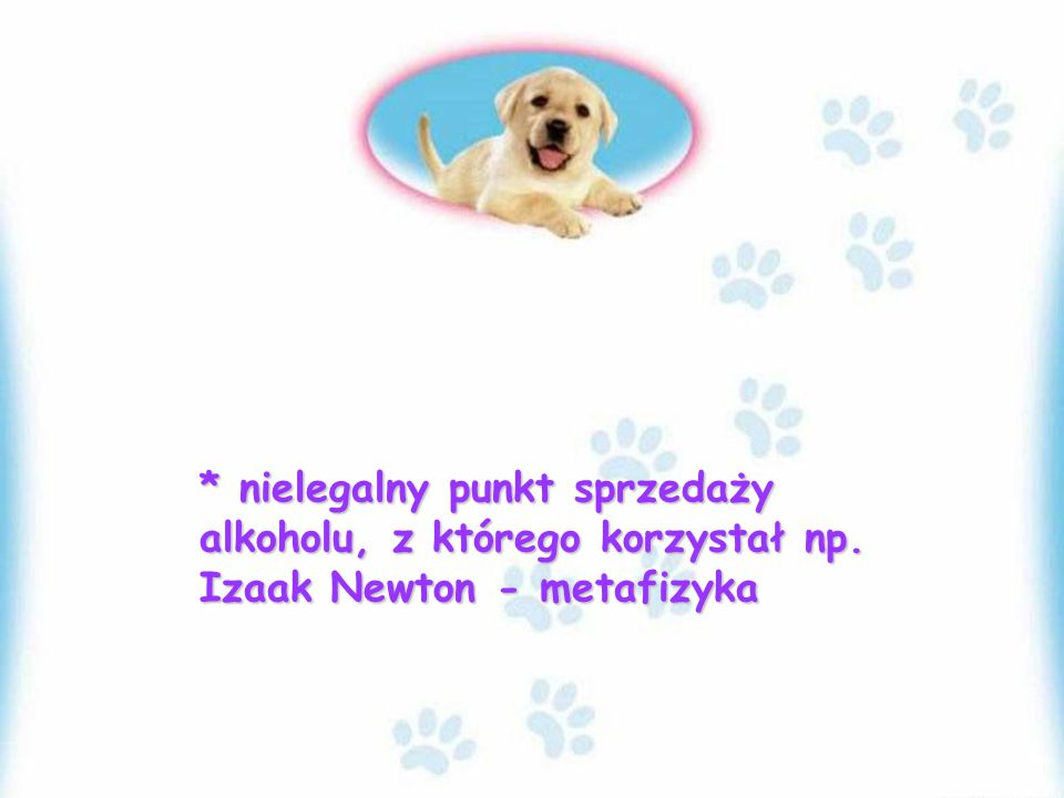 * nielegalny punkt sprzedaży alkoholu, z którego korzystał np. Izaak Newton - metafizyka