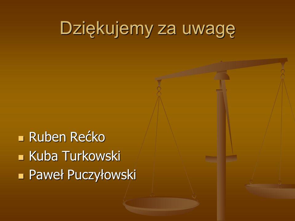 Dziękujemy za uwagę Ruben Rećko Ruben Rećko Kuba Turkowski Kuba Turkowski Paweł Puczyłowski Paweł Puczyłowski