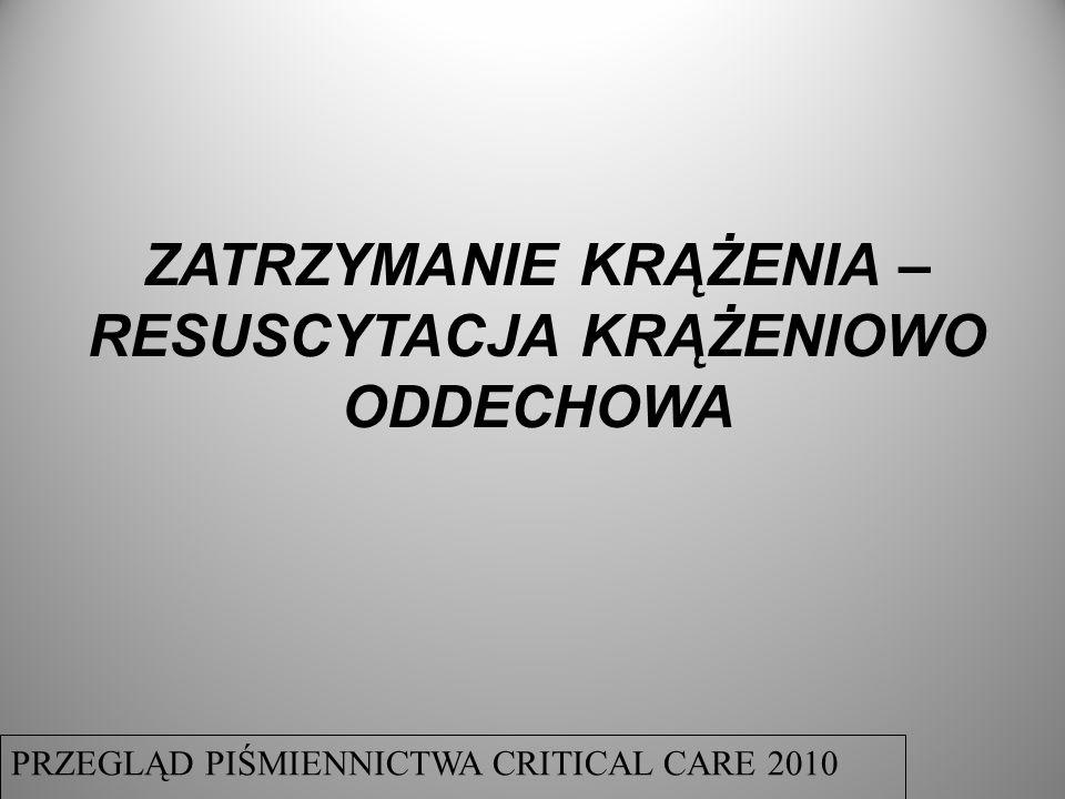 ZATRZYMANIE KRĄŻENIA – RESUSCYTACJA KRĄŻENIOWO ODDECHOWA PRZEGLĄD PIŚMIENNICTWA CRITICAL CARE 2010
