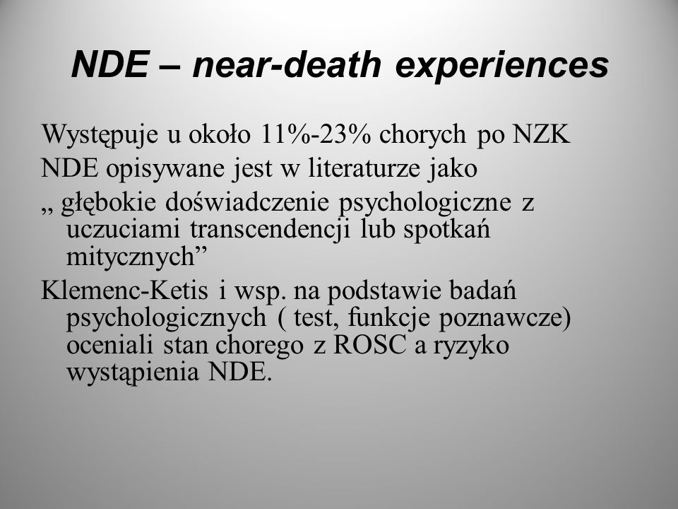 NDE – near-death experiences Występuje u około 11%-23% chorych po NZK NDE opisywane jest w literaturze jako głębokie doświadczenie psychologiczne z uc