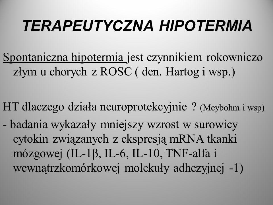 TERAPEUTYCZNA HIPOTERMIA Spontaniczna hipotermia jest czynnikiem rokowniczo złym u chorych z ROSC ( den. Hartog i wsp.) HT dlaczego działa neuroprotek