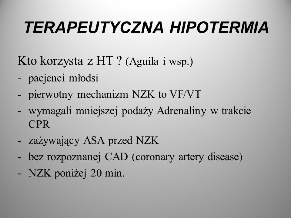 TERAPEUTYCZNA HIPOTERMIA Kto korzysta z HT ? (Aguila i wsp.) -pacjenci młodsi -pierwotny mechanizm NZK to VF/VT -wymagali mniejszej podaży Adrenaliny