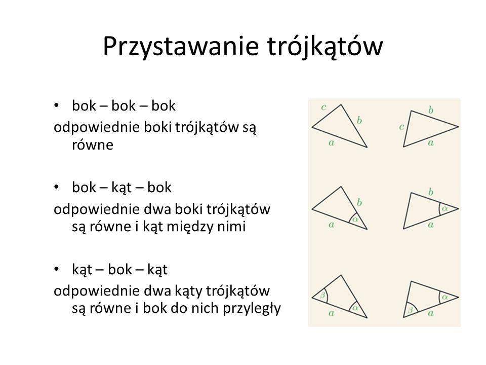 Przystawanie trójkątów bok – bok – bok odpowiednie boki trójkątów są równe bok – kąt – bok odpowiednie dwa boki trójkątów są równe i kąt między nimi k
